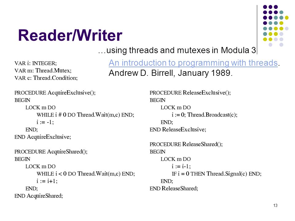 13 Reader/Writer …using threads and mutexes in Modula 3 An introduction to programming with threadsAn introduction to programming with threads.