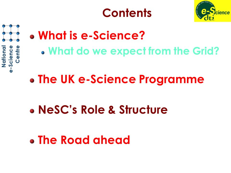 Contents What is e-Science. What do we expect from the Grid.