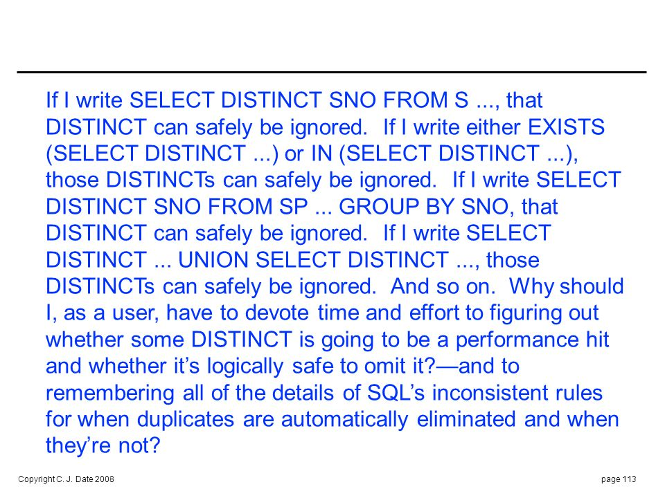 Copyright C. J. Date 2008page 113 If I write SELECT DISTINCT SNO FROM S..., that DISTINCT can safely be ignored. If I write either EXISTS (SELECT DIST