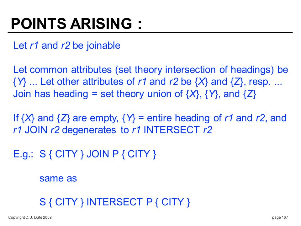 Copyright C. J. Date 2008page 167 POINTS ARISING : Let r1 and r2 be joinable Let common attributes (set theory intersection of headings) be {Y}... Let
