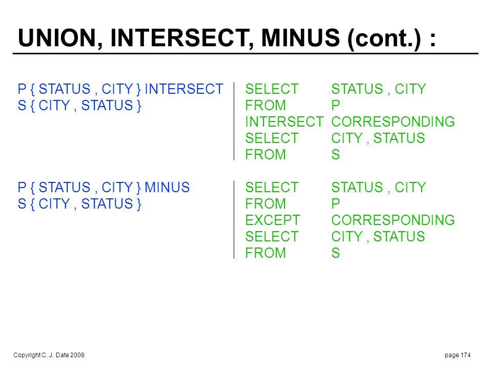 Copyright C. J. Date 2008page 174 P { STATUS, CITY } INTERSECTSELECTSTATUS, CITY S { CITY, STATUS } FROMP INTERSECTCORRESPONDING SELECT CITY, STATUS F