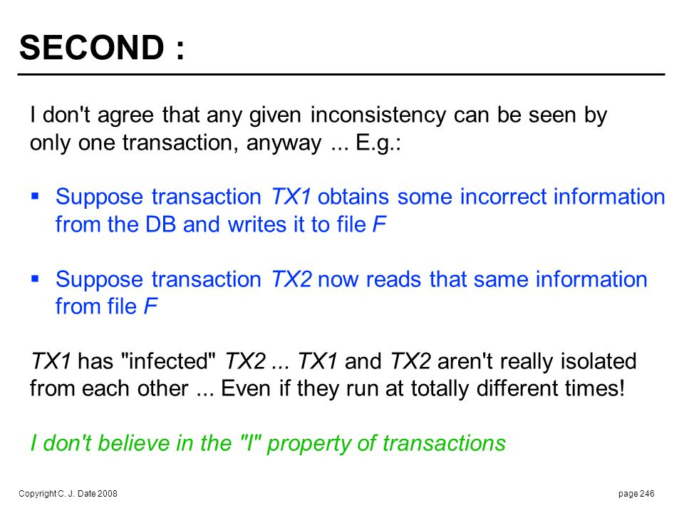 Copyright C. J. Date 2008page 246 SECOND : I don't agree that any given inconsistency can be seen by only one transaction, anyway... E.g.: Suppose tra