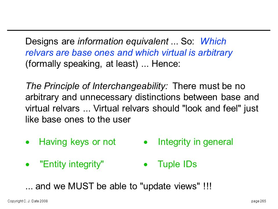 Copyright C. J. Date 2008page 265 Designs are information equivalent... So: Which relvars are base ones and which virtual is arbitrary (formally speak