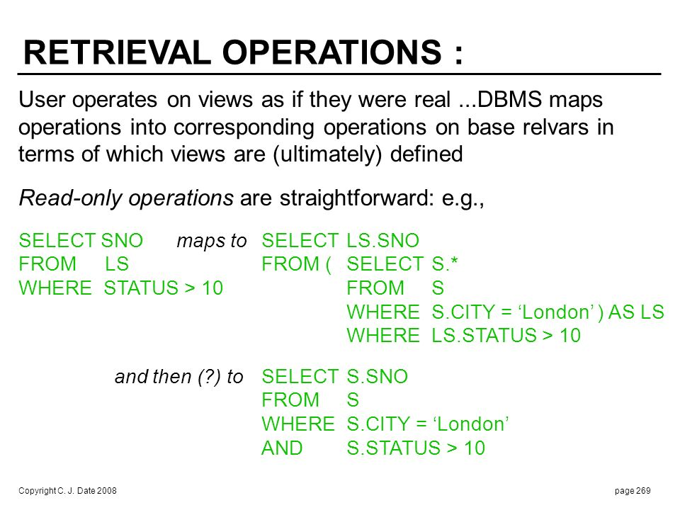 Copyright C. J. Date 2008page 269 User operates on views as if they were real...DBMS maps operations into corresponding operations on base relvars in