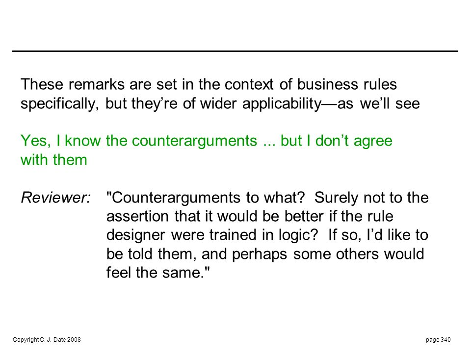 Copyright C. J. Date 2008page 340 These remarks are set in the context of business rules specifically, but theyre of wider applicabilityas well see Ye