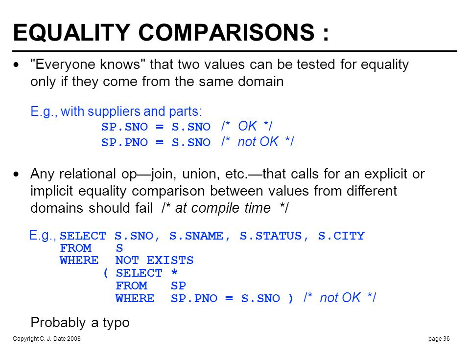 Copyright C. J. Date 2008page 36 EQUALITY COMPARISONS :