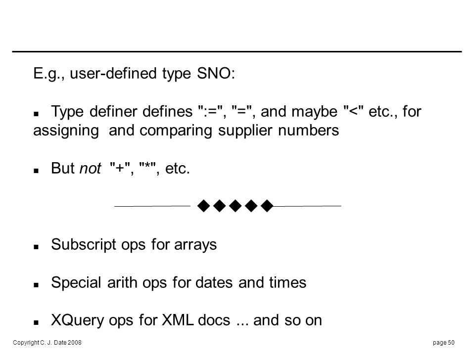 Copyright C. J. Date 2008page 50 E.g., user-defined type SNO: Type definer defines