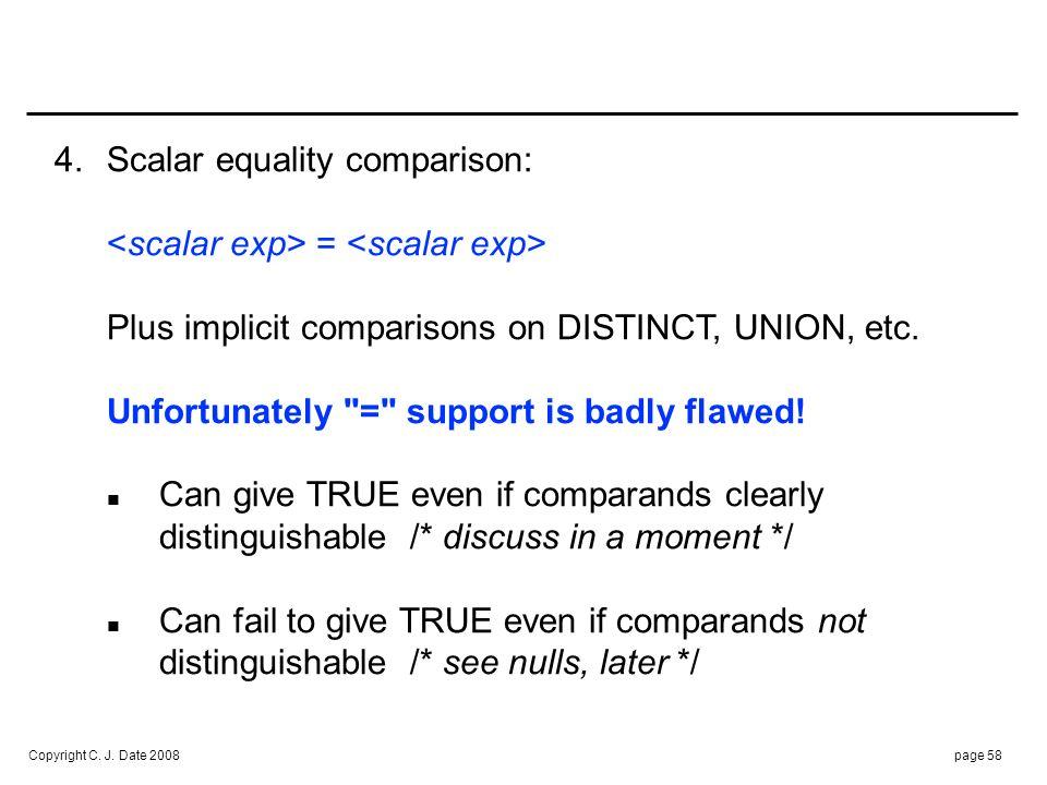 Copyright C. J. Date 2008page 58 4.Scalar equality comparison: = Plus implicit comparisons on DISTINCT, UNION, etc. Unfortunately
