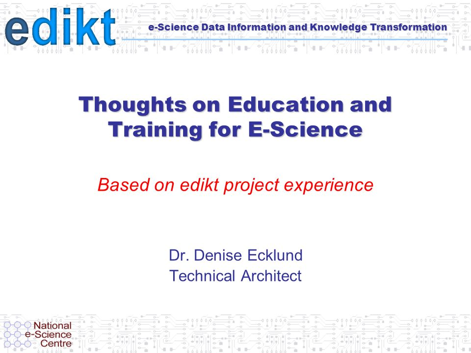 e-Science Data Information and Knowledge Transformation Thoughts on Education and Training for E-Science Based on edikt project experience Dr.