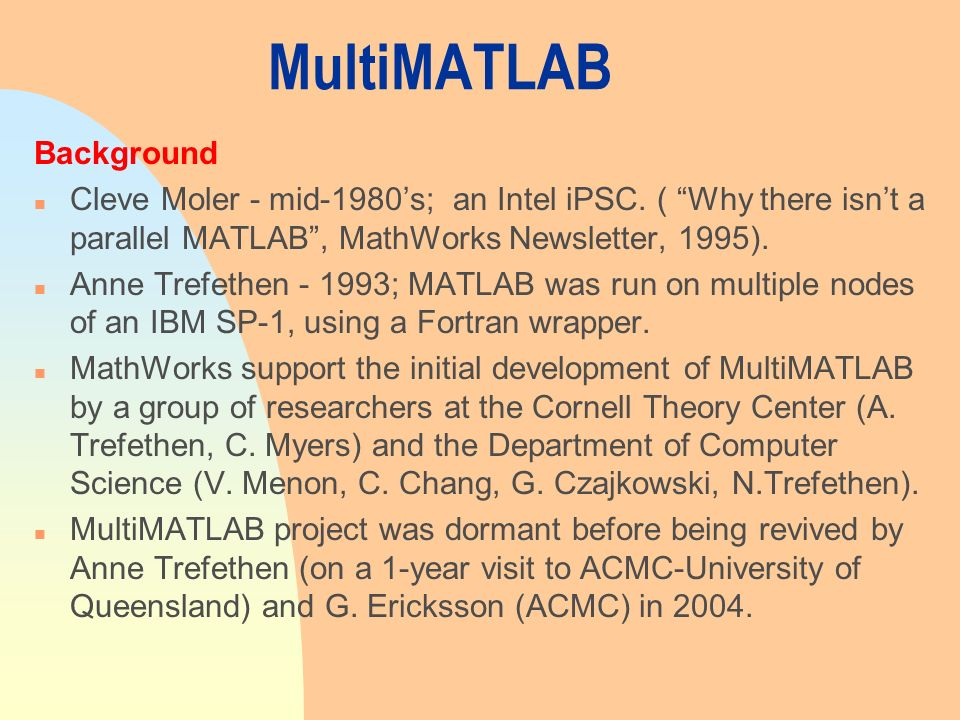 MultiMATLAB Background n Cleve Moler - mid-1980s; an Intel iPSC.