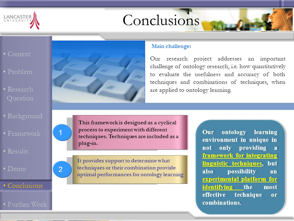 Context Problem Research Question Background Framework Results Demo Conclusions Further Work Conclusions Main challenge: Our research project addresses an important challenge of ontology research, i.e.
