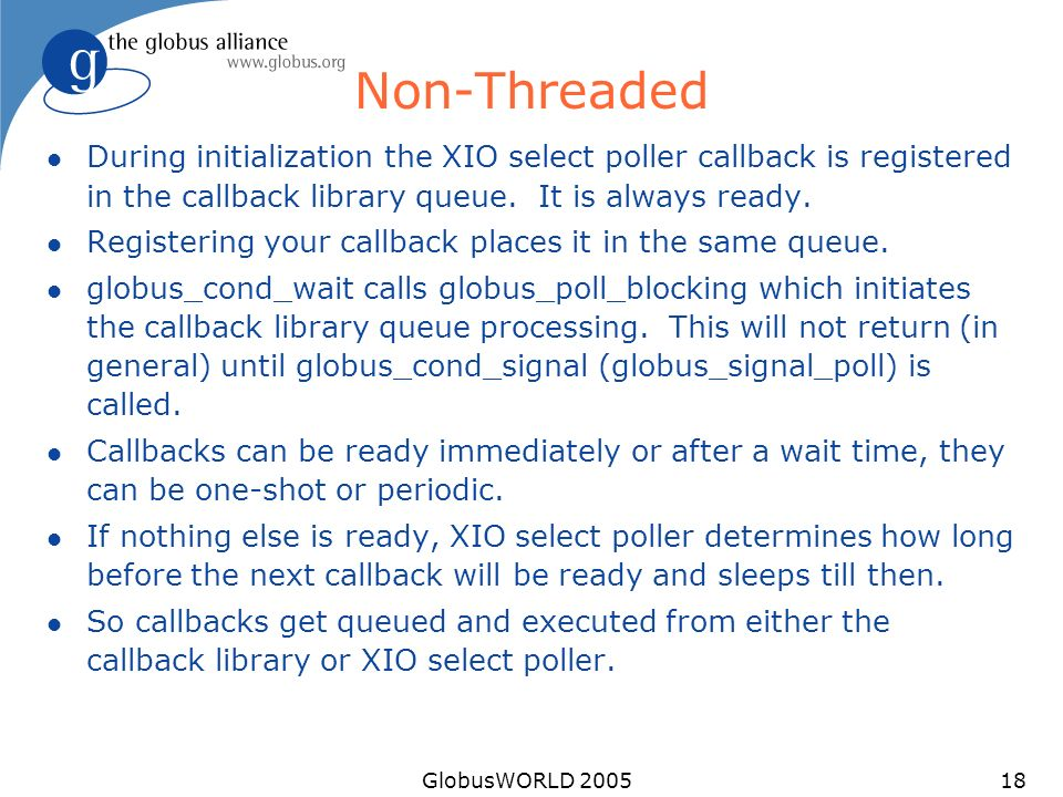 GlobusWORLD 200518 Non-Threaded l During initialization the XIO select poller callback is registered in the callback library queue.