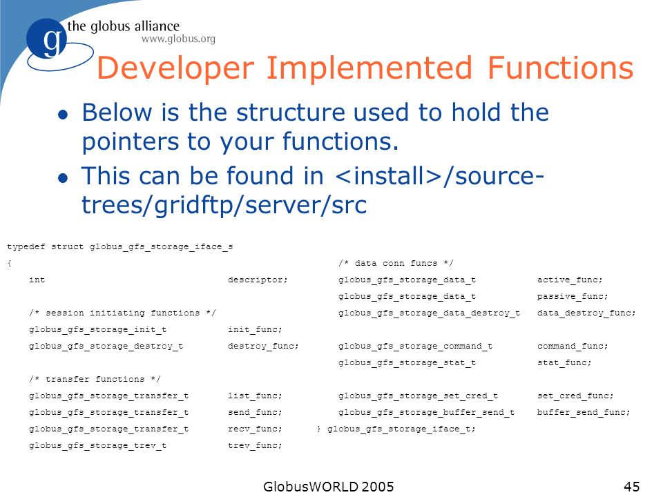 GlobusWORLD 200545 Developer Implemented Functions l Below is the structure used to hold the pointers to your functions. l This can be found in /sourc