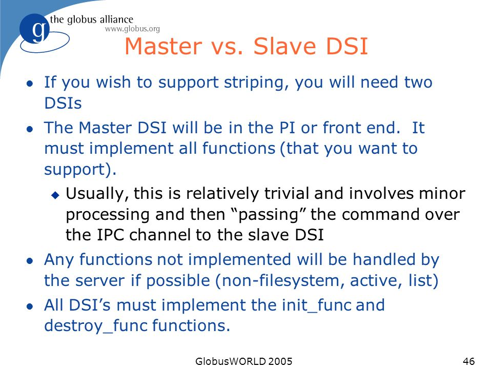 GlobusWORLD 200546 Master vs. Slave DSI l If you wish to support striping, you will need two DSIs l The Master DSI will be in the PI or front end. It