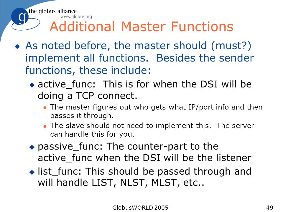 GlobusWORLD 200549 Additional Master Functions l As noted before, the master should (must?) implement all functions. Besides the sender functions, the