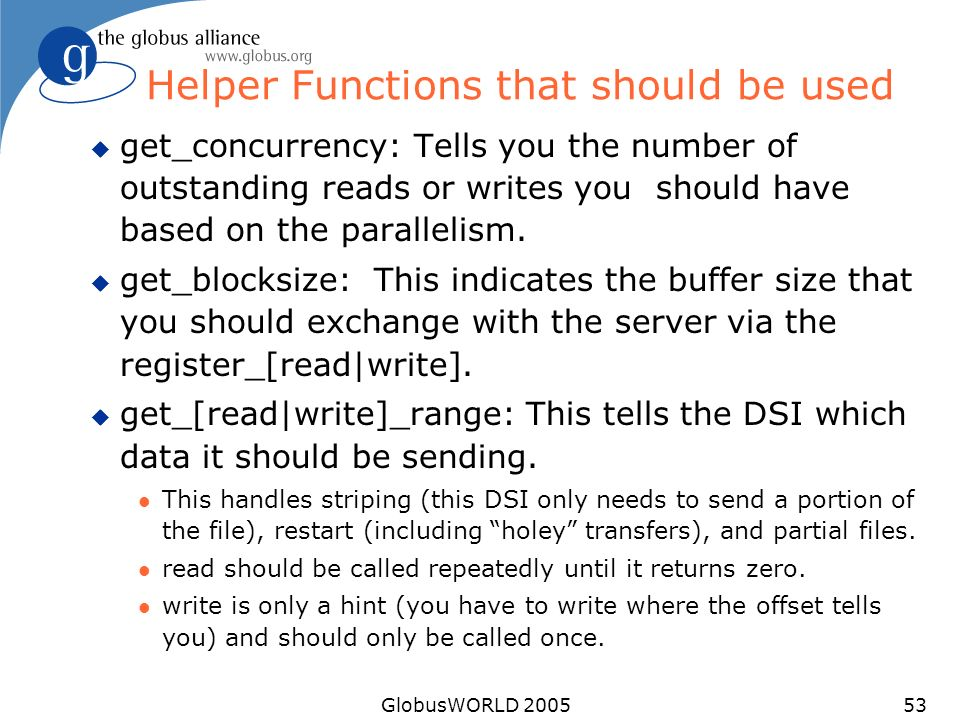 GlobusWORLD 200553 Helper Functions that should be used u get_concurrency: Tells you the number of outstanding reads or writes you should have based on the parallelism.