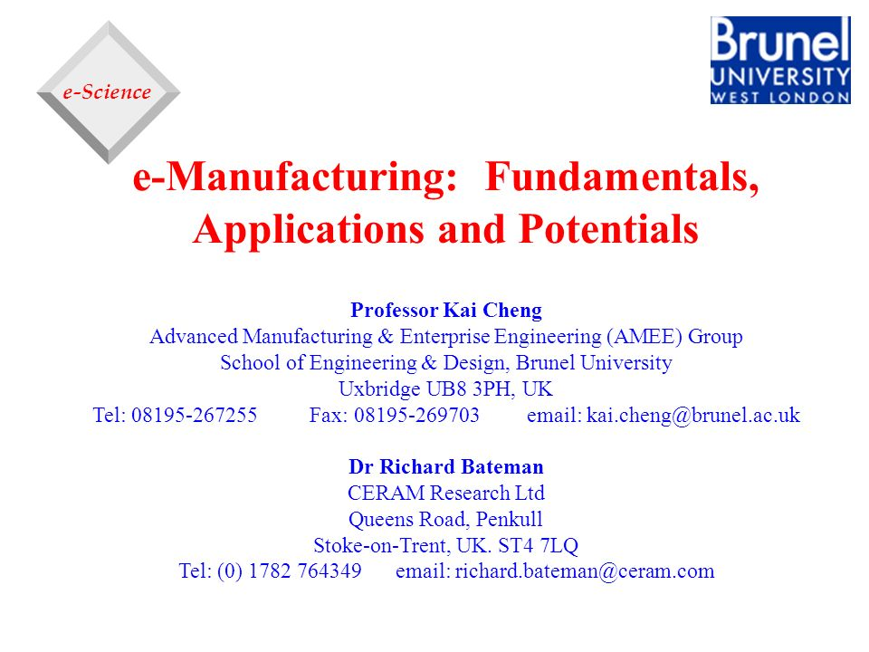 e-Science e-Manufacturing: Fundamentals, Applications and Potentials Professor Kai Cheng Advanced Manufacturing & Enterprise Engineering (AMEE) Group