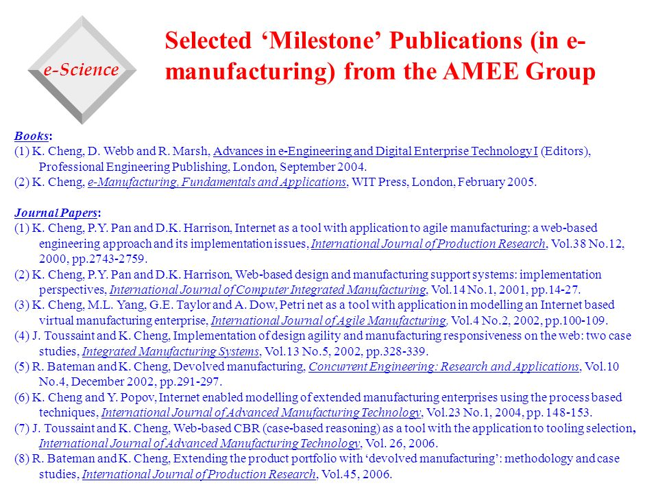 Selected Milestone Publications (in e- manufacturing) from the AMEE Group Books: (1) K. Cheng, D. Webb and R. Marsh, Advances in e-Engineering and Dig