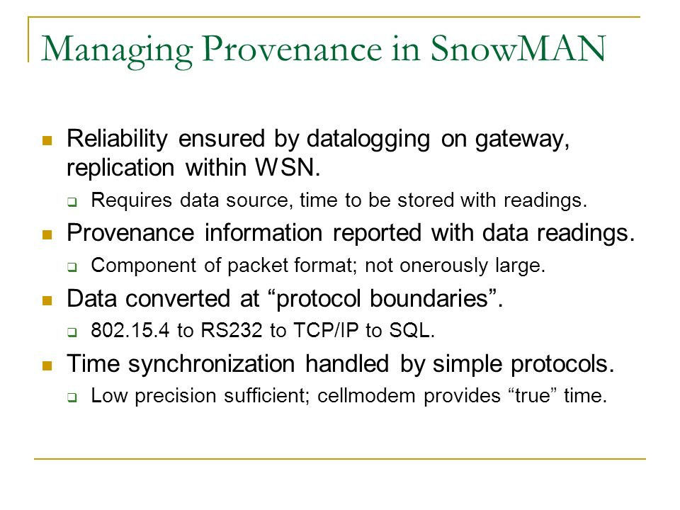 Managing Provenance in SnowMAN Reliability ensured by datalogging on gateway, replication within WSN.