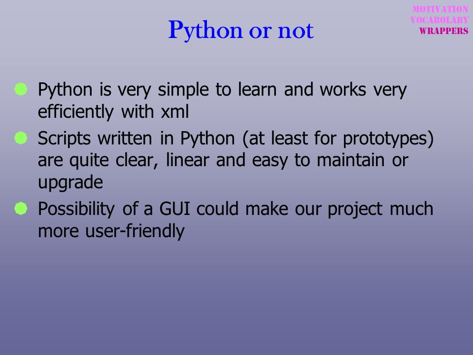 Python or not Python is very simple to learn and works very efficiently with xml Scripts written in Python (at least for prototypes) are quite clear,