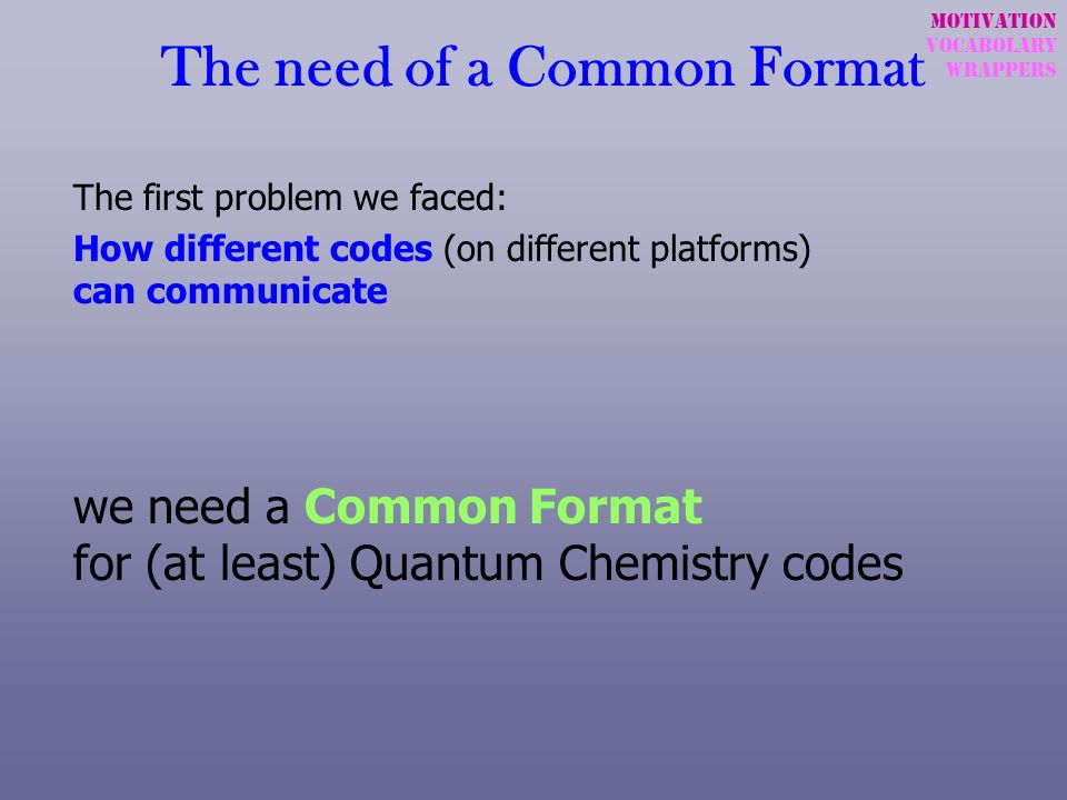 The need of a Common Format The first problem we faced: How different codes (on different platforms) can communicate we need a Common Format for (at l