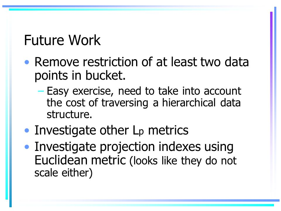 Future Work Remove restriction of at least two data points in bucket.