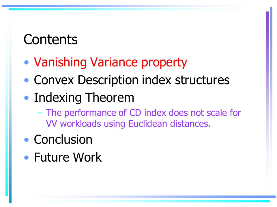 Contents Vanishing Variance property Convex Description index structures Indexing Theorem –The performance of CD index does not scale for VV workloads using Euclidean distances.