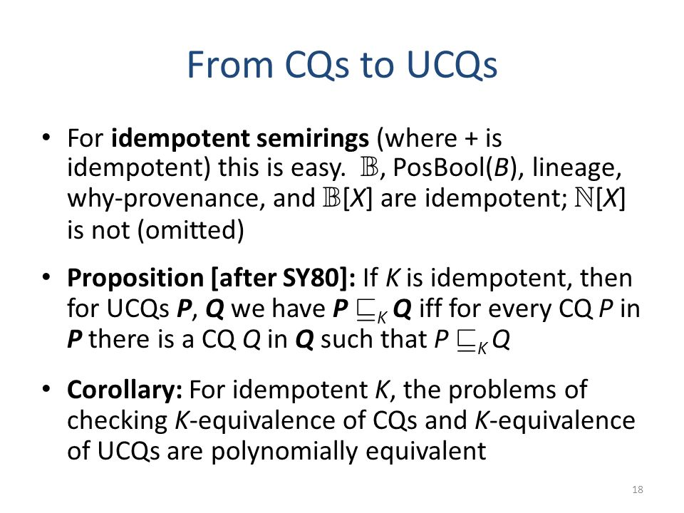 From CQs to UCQs For idempotent semirings (where + is idempotent) this is easy.