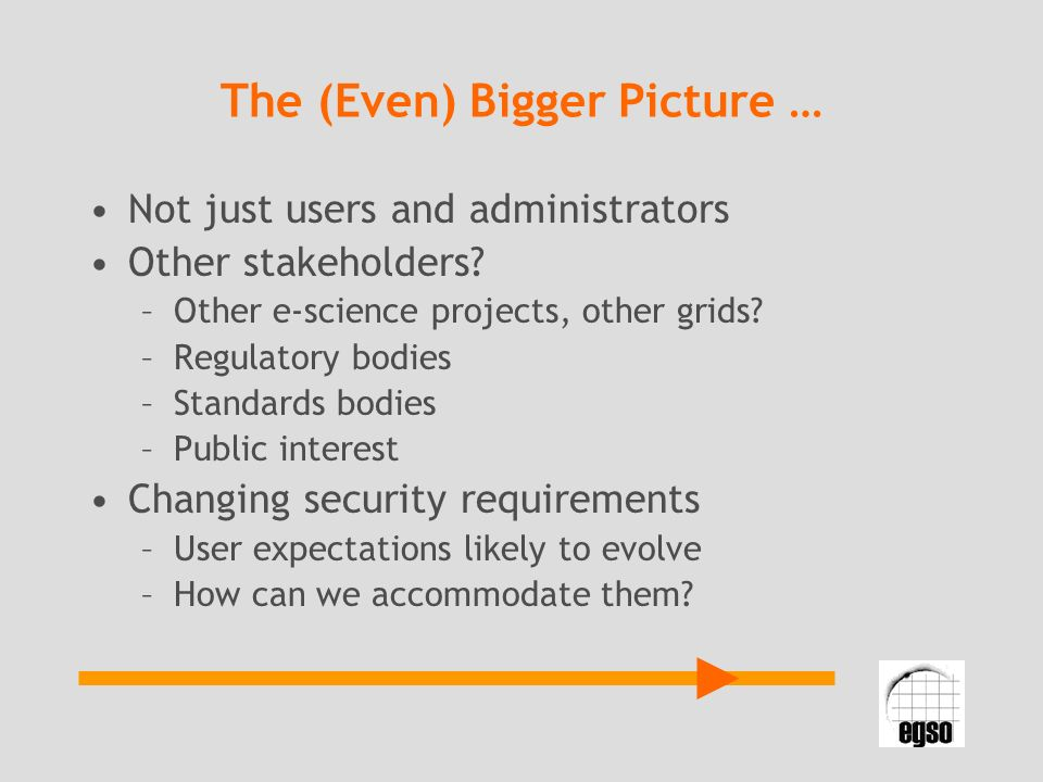 The (Even) Bigger Picture … Not just users and administrators Other stakeholders.
