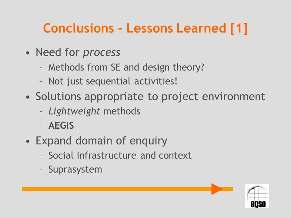 Conclusions - Lessons Learned [1] Need for process –Methods from SE and design theory? –Not just sequential activities! Solutions appropriate to proje
