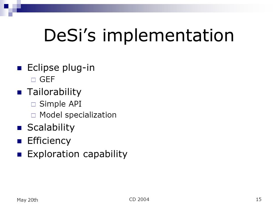CD 200415 May 20th DeSis implementation Eclipse plug-in GEF Tailorability Simple API Model specialization Scalability Efficiency Exploration capability