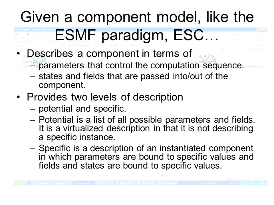 Given a component model, like the ESMF paradigm, ESC… Describes a component in terms of –parameters that control the computation sequence. –states and