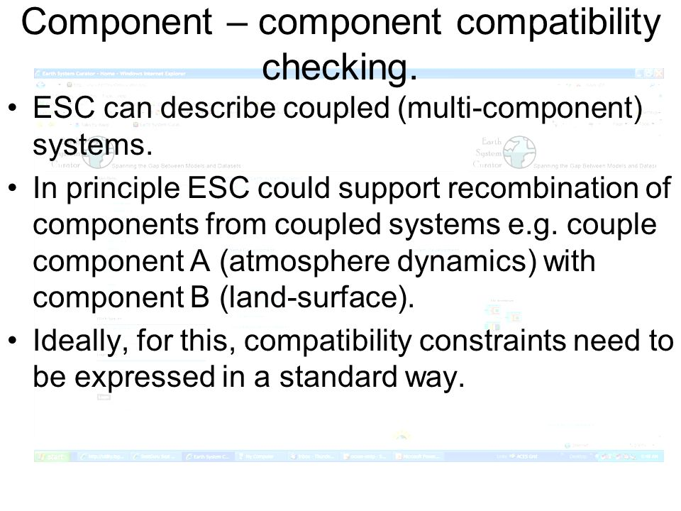 Component – component compatibility checking. ESC can describe coupled (multi-component) systems. In principle ESC could support recombination of comp