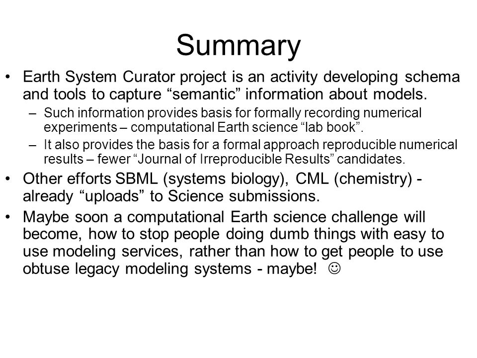 Summary Earth System Curator project is an activity developing schema and tools to capture semantic information about models. –Such information provid