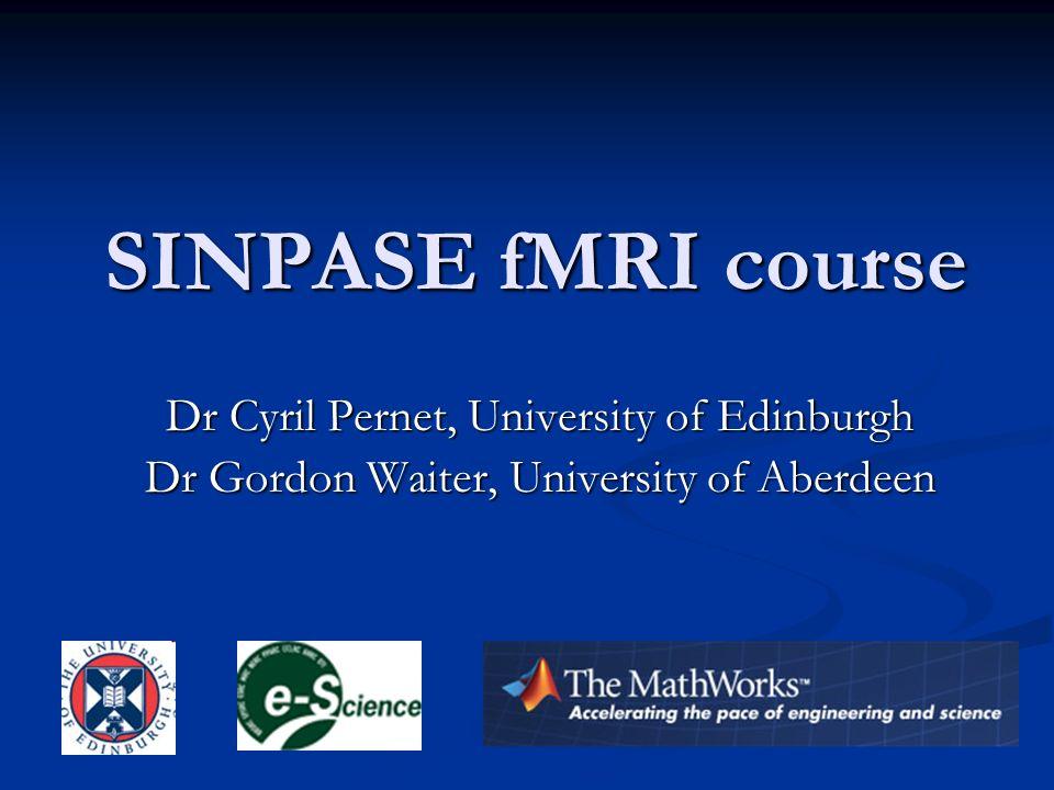 SINPASE fMRI course Dr Cyril Pernet, University of Edinburgh Dr Gordon Waiter, University of Aberdeen