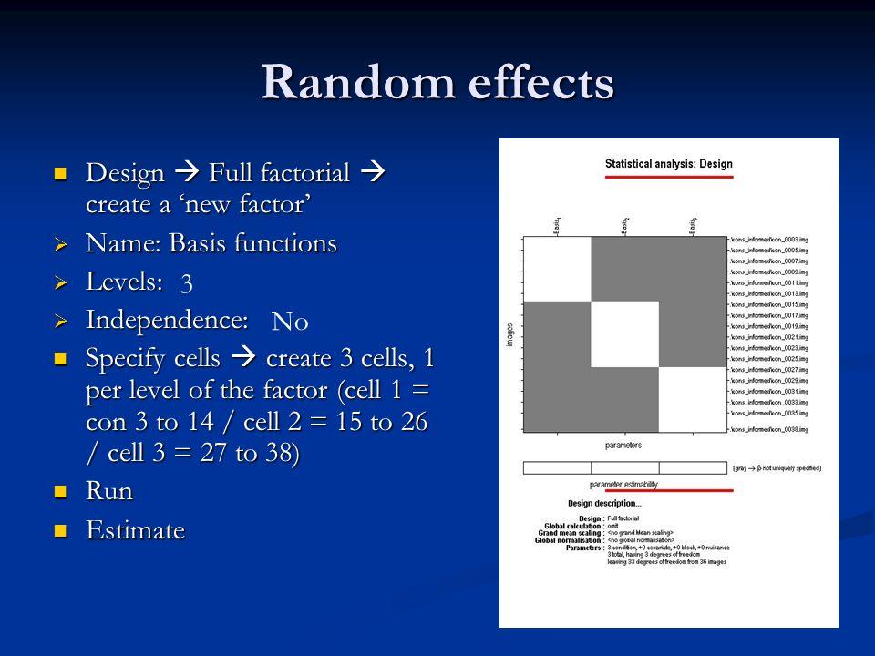 Random effects Design Full factorial create a new factor Design Full factorial create a new factor Name: Basis functions Name: Basis functions Levels: