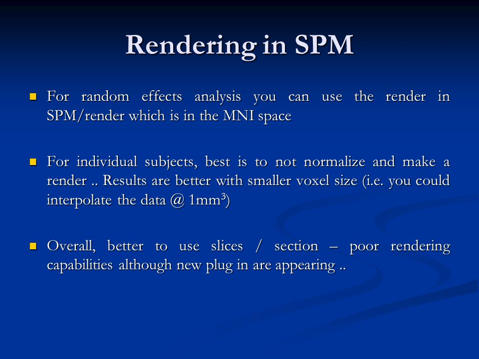 Rendering in SPM For random effects analysis you can use the render in SPM/render which is in the MNI space For random effects analysis you can use th