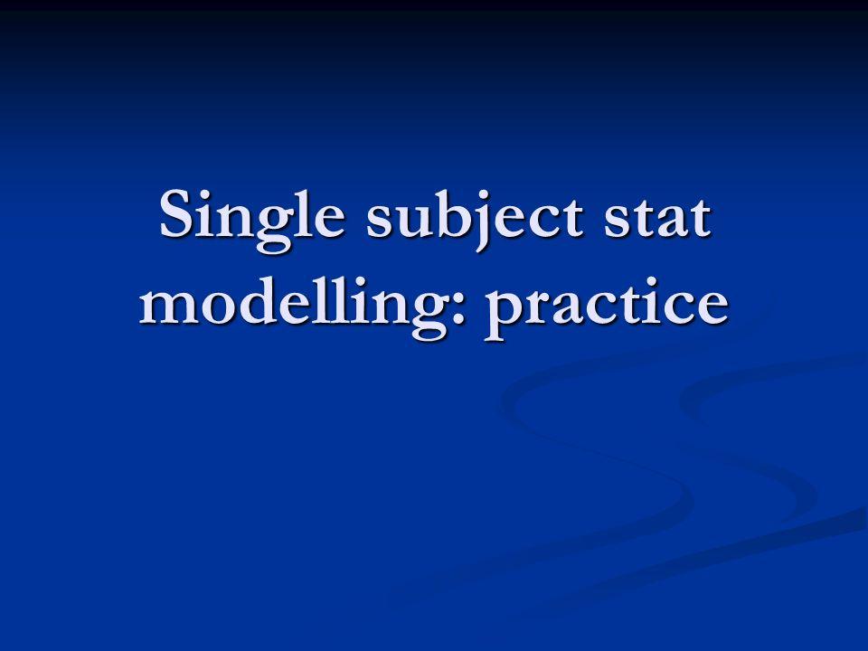 Single subject stat modelling: practice