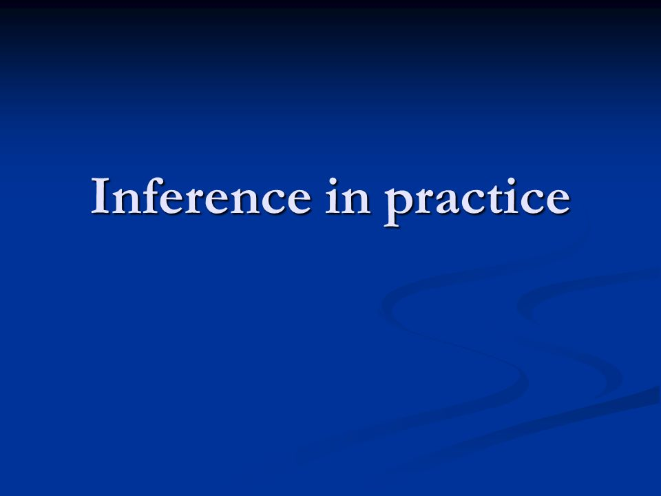 Inference in practice