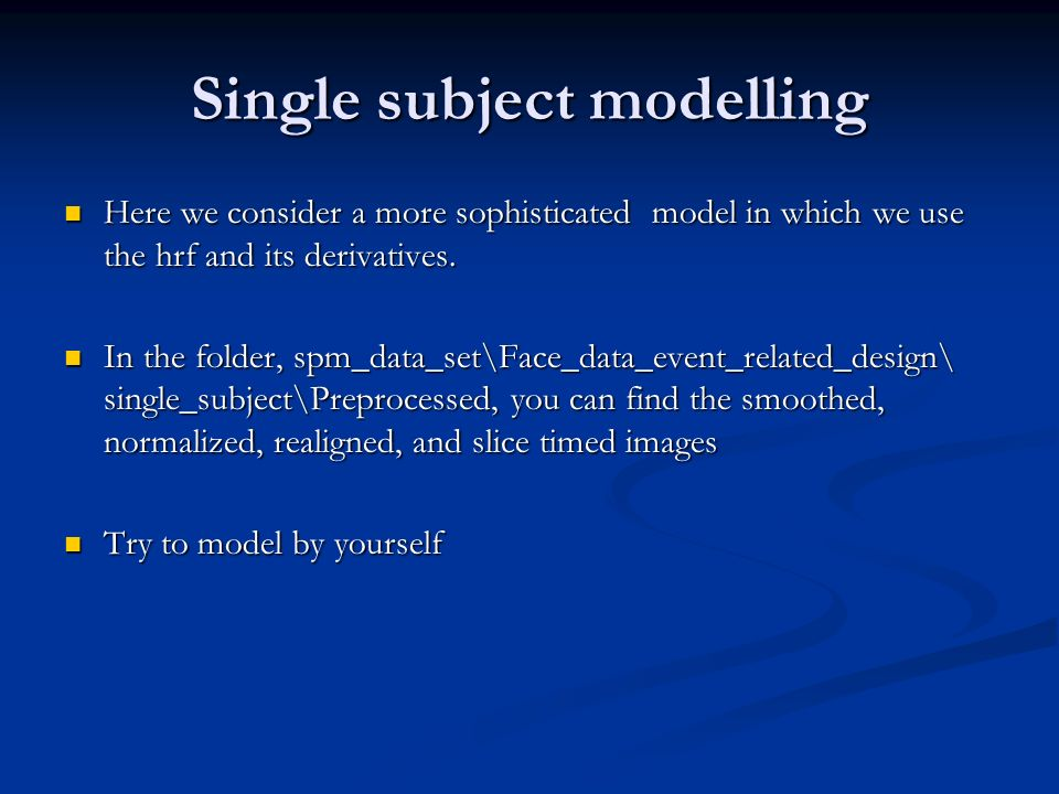 Single subject modelling Here we consider a more sophisticated model in which we use the hrf and its derivatives. Here we consider a more sophisticate