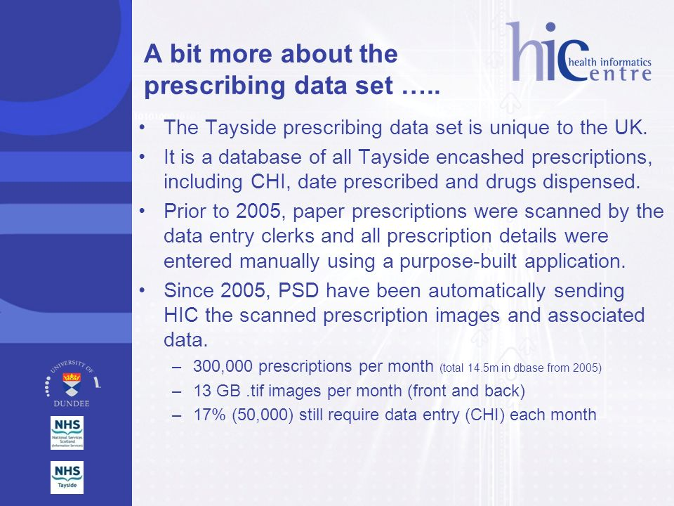 A bit more about the prescribing data set ….. The Tayside prescribing data set is unique to the UK. It is a database of all Tayside encashed prescript