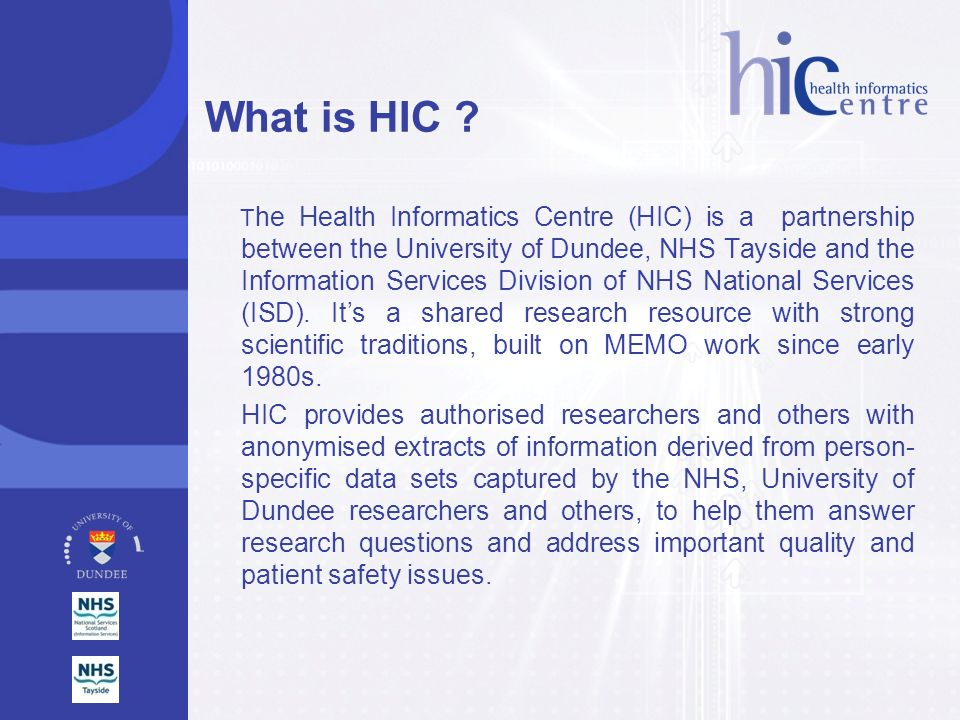 Users of HIC data 2004-9 93 projects totalling £16m (£3.2m pa), inc: –Diabetes research –Maternal & Child Health –Dental Health Services Research –Cardiovascular –Genetics –Health Informatics –Drug Safety –Scottish Longitudinal Studies Centre