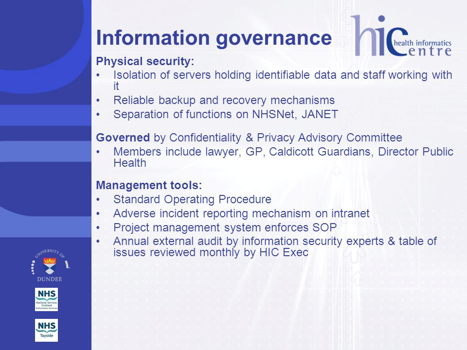 Information governance Physical security: Isolation of servers holding identifiable data and staff working with it Reliable backup and recovery mechan