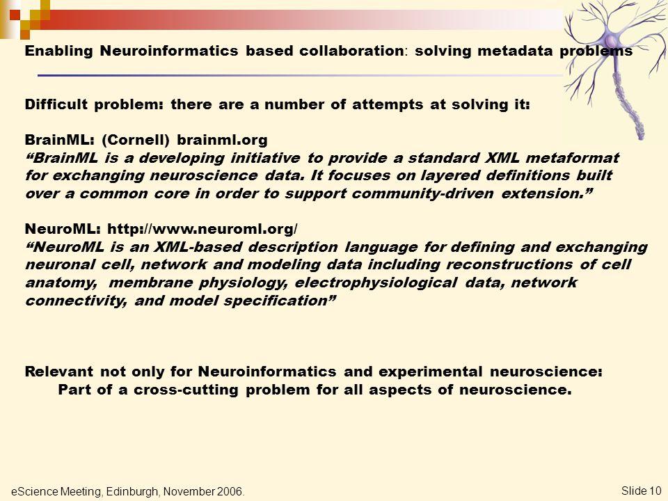 eScience Meeting, Edinburgh, November 2006. Slide 10 Enabling Neuroinformatics based collaboration : solving metadata problems Difficult problem: ther