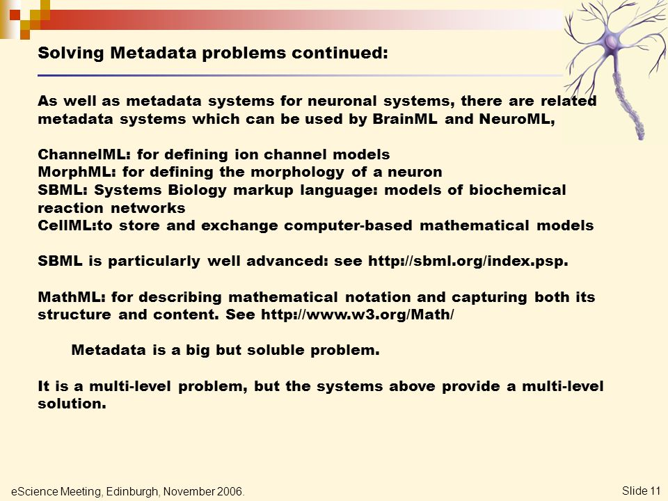eScience Meeting, Edinburgh, November 2006. Slide 11 As well as metadata systems for neuronal systems, there are related metadata systems which can be