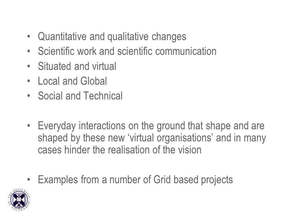 Quantitative and qualitative changes Scientific work and scientific communication Situated and virtual Local and Global Social and Technical Everyday