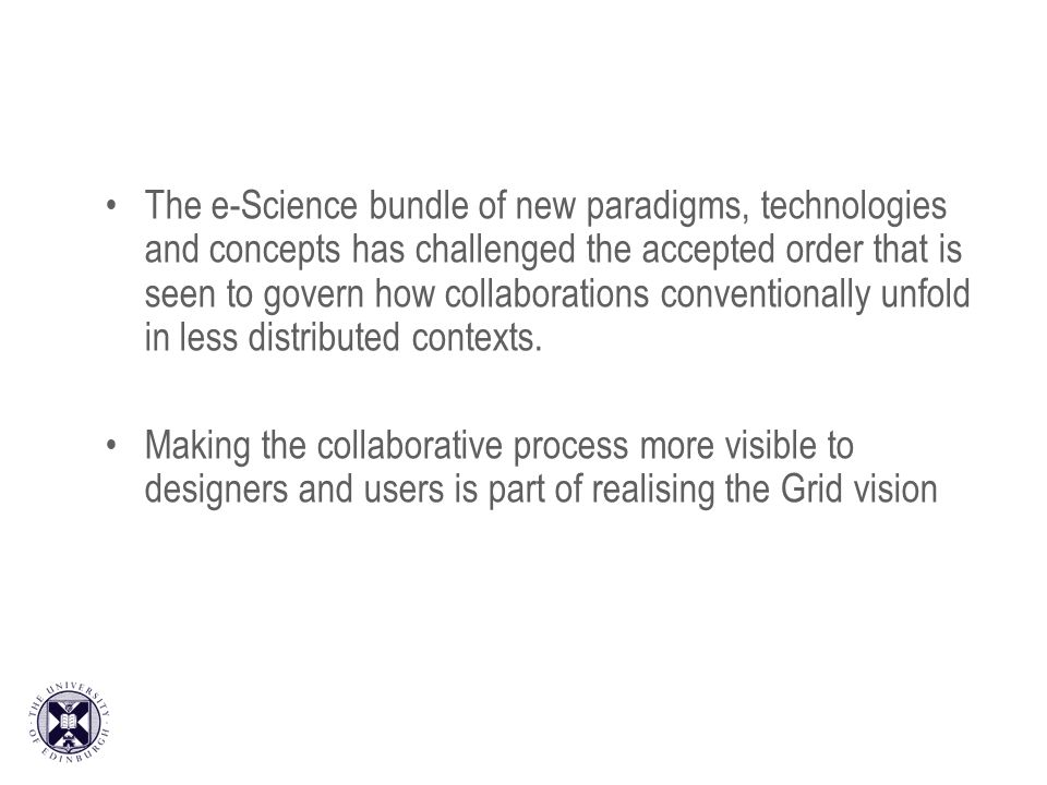 The e-Science bundle of new paradigms, technologies and concepts has challenged the accepted order that is seen to govern how collaborations conventio
