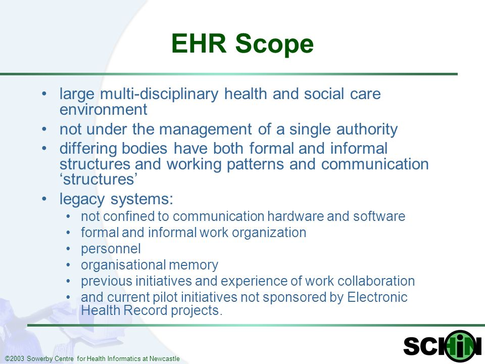 ©2003 Sowerby Centre for Health Informatics at Newcastle EHR Scope large multi-disciplinary health and social care environment not under the managemen