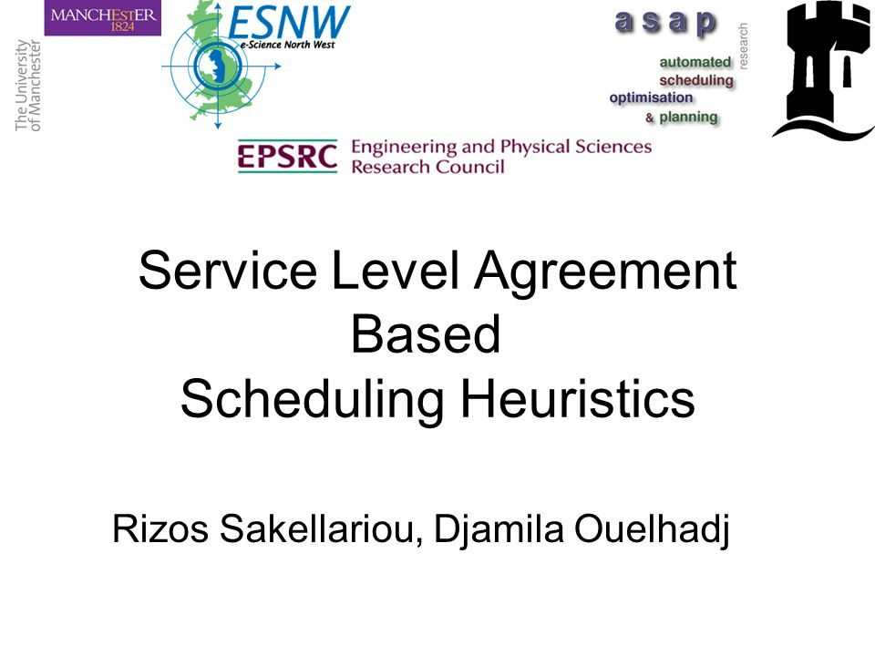 Service Level Agreement Based Scheduling Heuristics Rizos Sakellariou, Djamila Ouelhadj