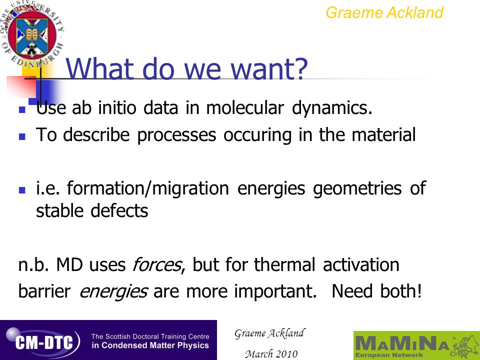 March 2010 What do we want? Use ab initio data in molecular dynamics. To describe processes occuring in the material i.e. formation/migration energies